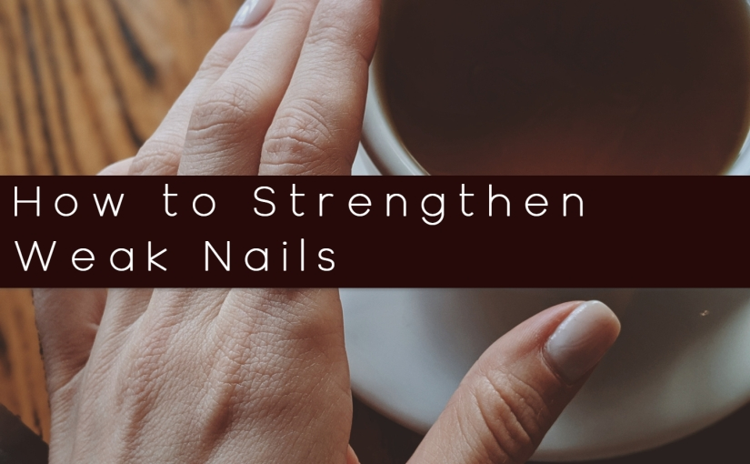 Beauty – Top 7 Natural Ingredients To Strengthen Your Weak Nails