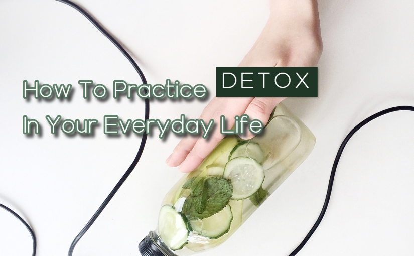 Inner Beauty – How To Practice Detox In Your Everyday Life