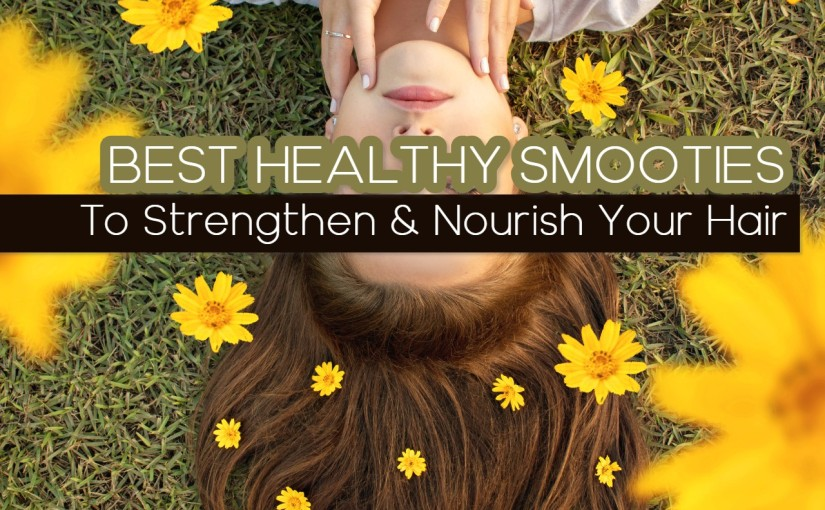Beauty – Health – Best 5 Smoothies For Strengthening And Nourishing Your Hair