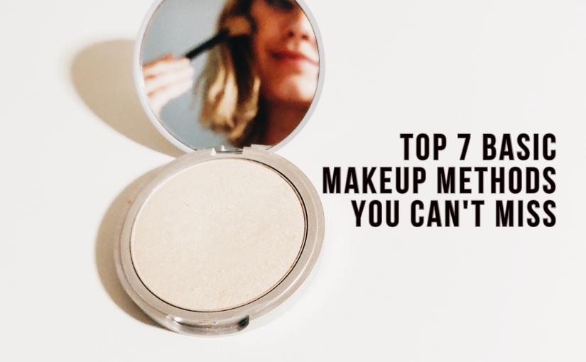 Beauty Tips – Top 7 Basic Makeup Methods You Can'tMiss